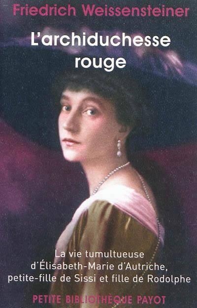 257109~v~Archiduchesse_rouge___La_vietumultueuse_d_Elisabeth-Marie_d_Autriche_petite-fille_de_Sissi_et_fille_de_Rodolphe