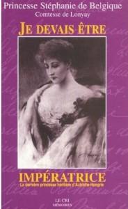 Princesse-Stephanie-De-Belgique-Je-Devais-Etre-Imperatrice-La-Derniere-Princesse-Heritiere-D-autriche-Hongrie-Livre-475491_L